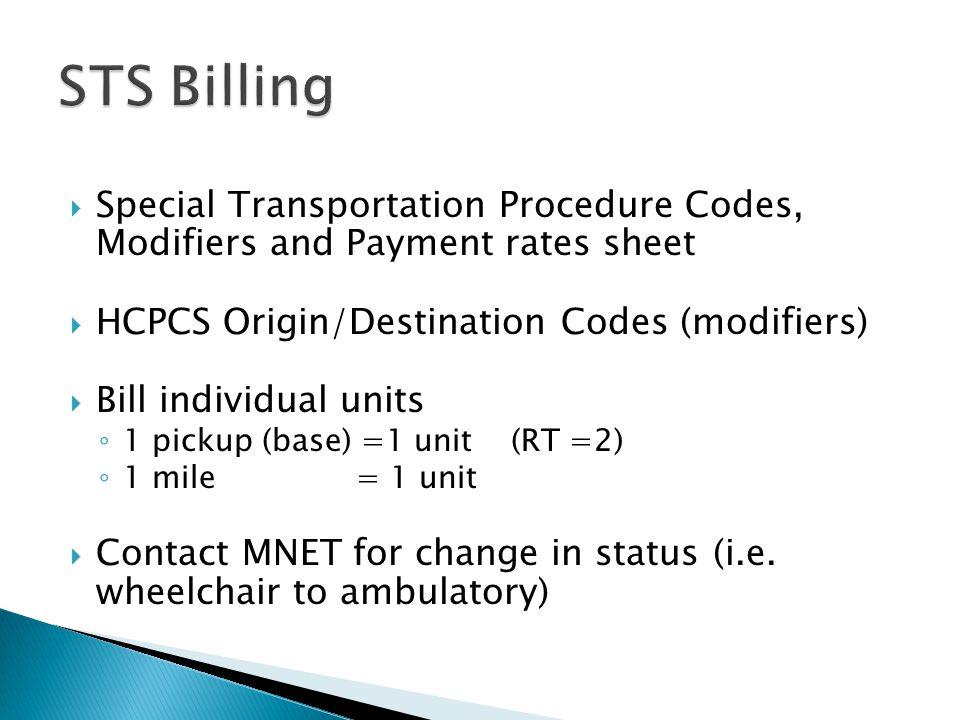  Special Transportation Procedure Codes, Modifiers and Payment rates sheet  HCPCS Origin/Destination Codes (modifiers)  Bill individual units ◦ 1 p
