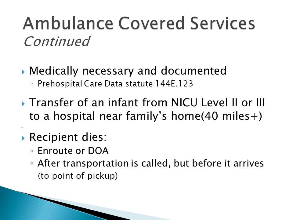  Medically necessary and documented ◦ Prehospital Care Data statute 144E.123  Transfer of an infant from NICU Level II or III to a hospital near fam
