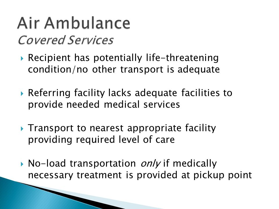  Recipient has potentially life-threatening condition/no other transport is adequate  Referring facility lacks adequate facilities to provide needed