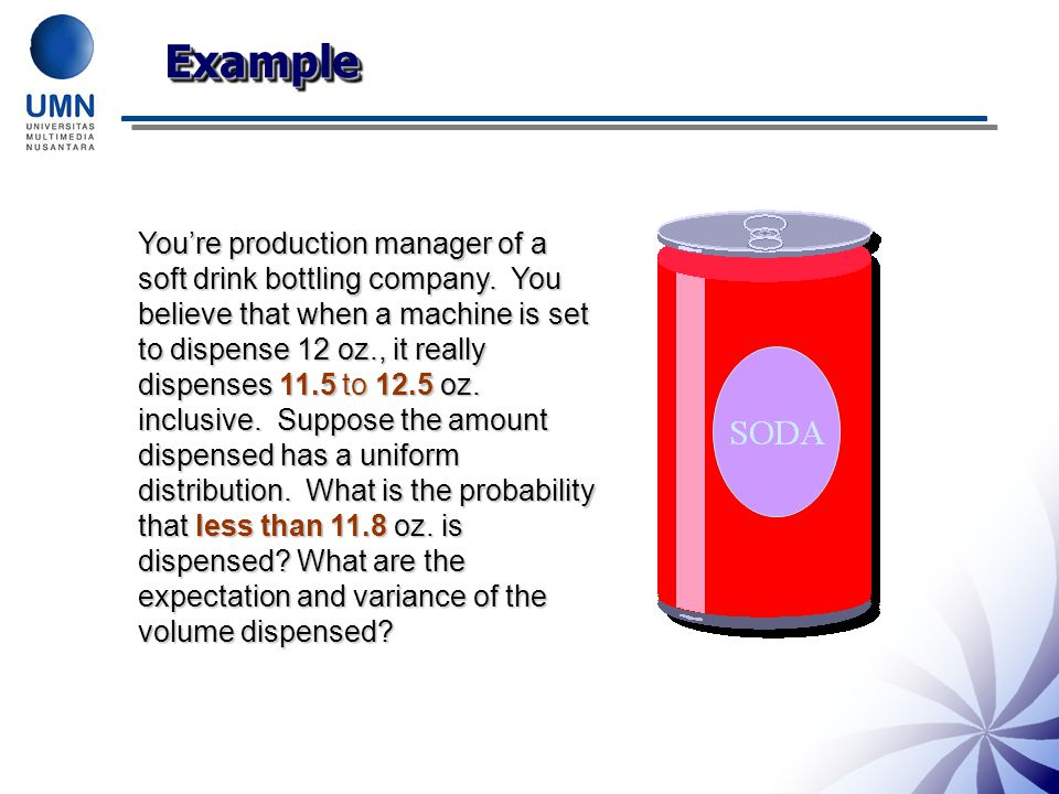ExampleExample You're production manager of a soft drink bottling company.