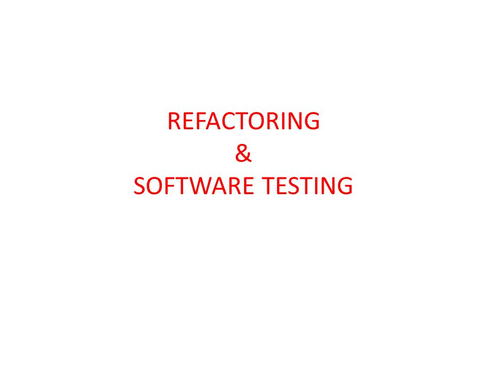 REFACTORING & SOFTWARE TESTING