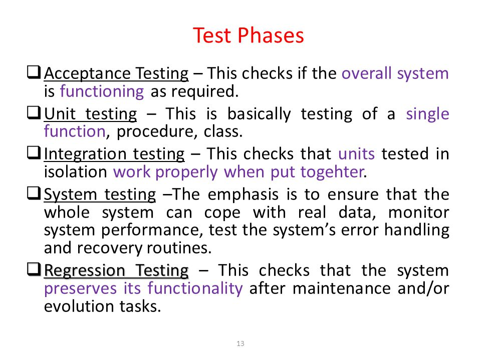13 Test Phases  Acceptance Testing – This checks if the overall system is functioning as required.