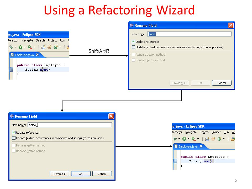 Using a Refactoring Wizard Shift/Alt/R 5