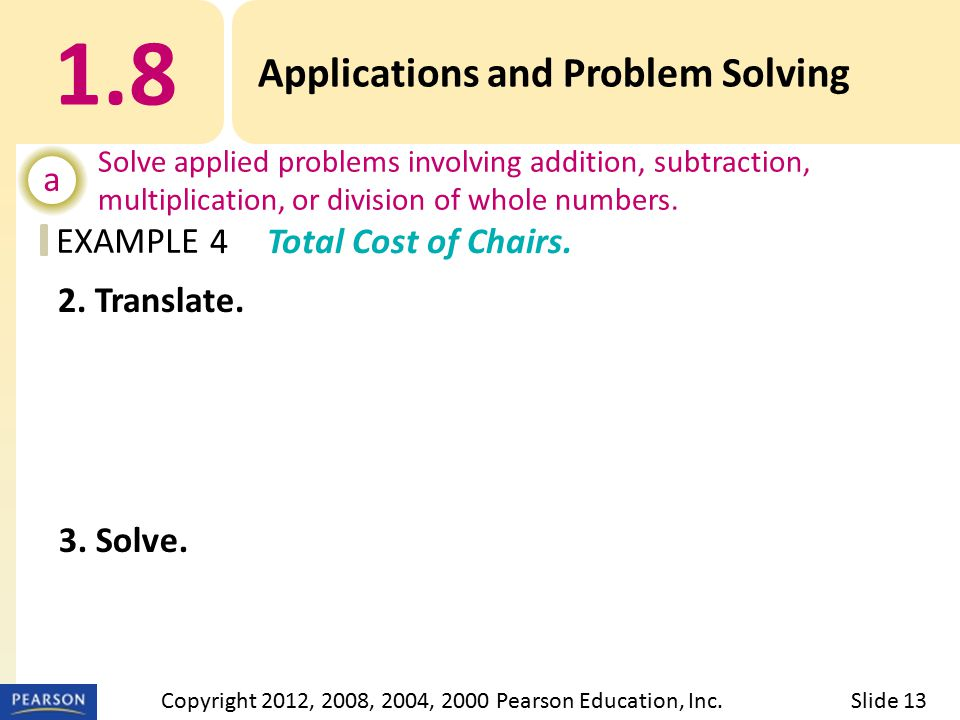 EXAMPLE 1.8 Applications and Problem Solving a Solve applied problems involving addition, subtraction, multiplication, or division of whole numbers.