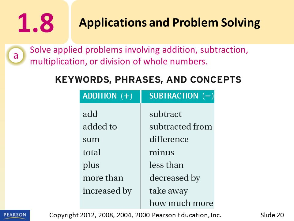 1.8 Applications and Problem Solving a Solve applied problems involving addition, subtraction, multiplication, or division of whole numbers.