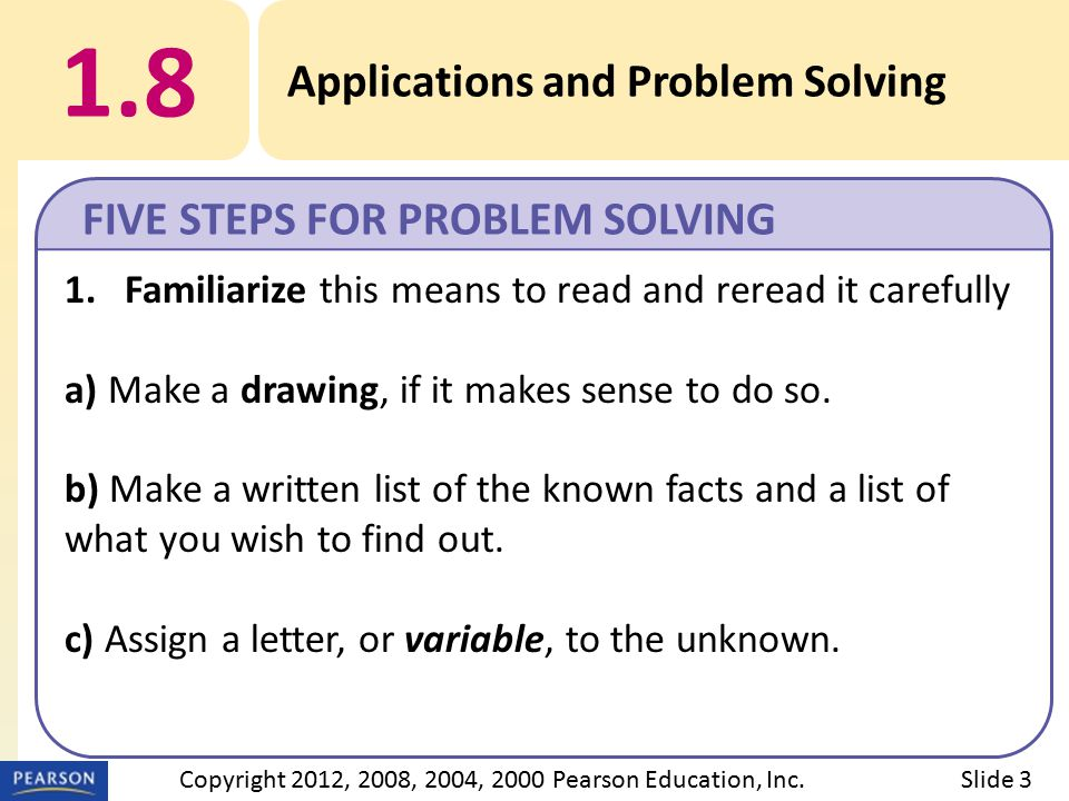 1.8 Applications and Problem Solving FIVE STEPS FOR PROBLEM SOLVING Slide 4Copyright 2012, 2008, 2004, 2000 Pearson Education, Inc.
