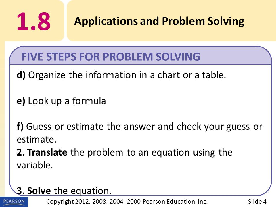 1.8 Applications and Problem Solving FIVE STEPS FOR PROBLEM SOLVING Slide 5Copyright 2012, 2008, 2004, 2000 Pearson Education, Inc.