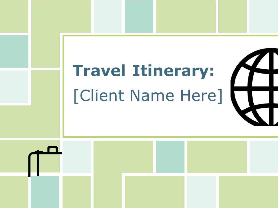 [Client Name] Travel Itinerary Travel Agent's Contact Information Travel Agent's Name Address Telephone Number Fax Number E-Mail Address Notes