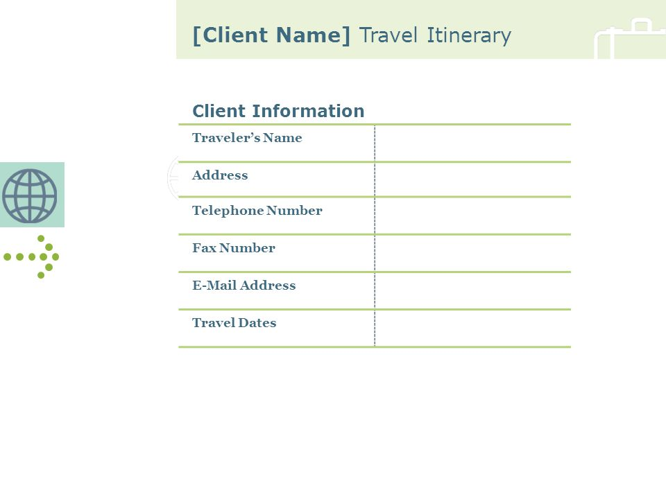 [Client Name] Travel Itinerary Departure Flight Date Airline Flight Number From Departure Time Departure Terminal/Gate Destination Arrival Time Length of Flight
