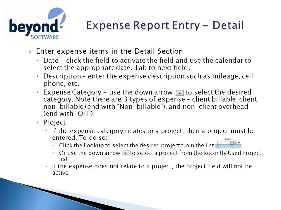  Enter expense items in the Detail Section  Date - click the field to activate the field and use the calendar to select the appropriate date.