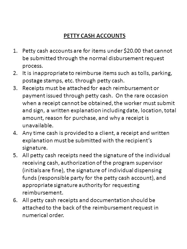 PETTY CASH ACCOUNTS 1.Petty cash accounts are for items under $20.00 that cannot be submitted through the normal disbursement request process.
