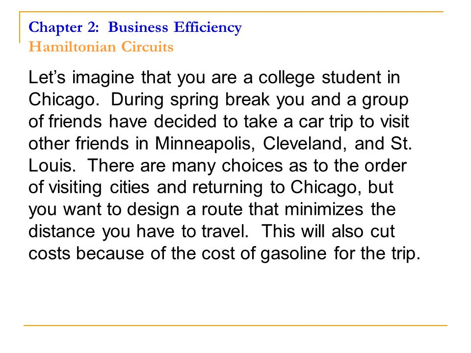 Chapter 2: Business Efficiency Hamiltonian Circuits Let's imagine that you are a college student in Chicago.