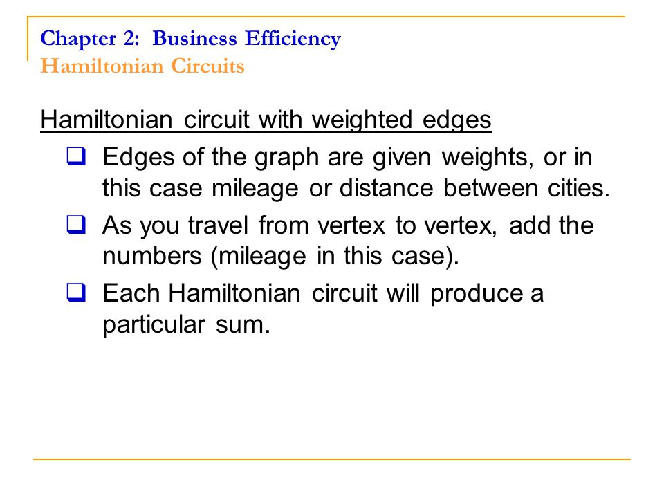 Hamiltonian circuit with weighted edges EEdges of the graph are given weights, or in this case mileage or distance between cities.