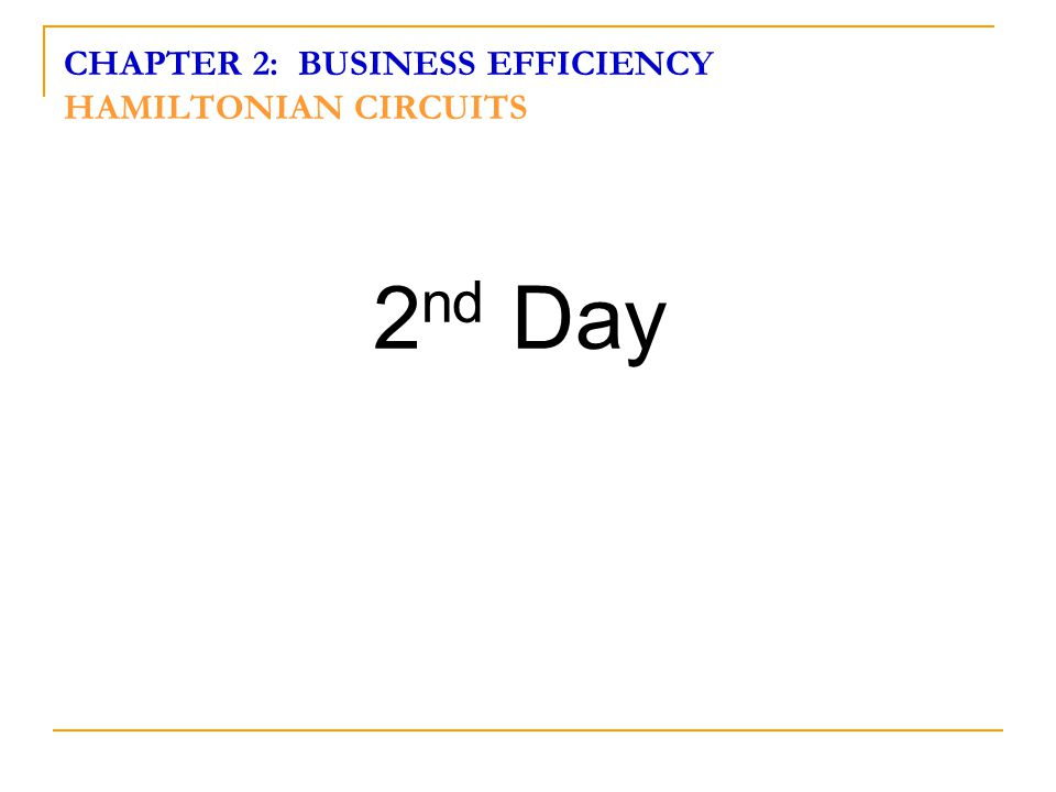 CHAPTER 2: BUSINESS EFFICIENCY HAMILTONIAN CIRCUITS 2 nd Day