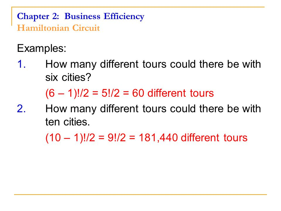 Chapter 2: Business Efficiency Hamiltonian Circuit Examples: 1.How many different tours could there be with six cities.