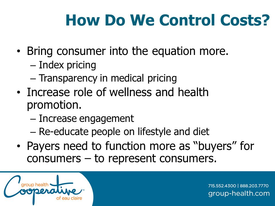 How Do We Control Costs. Bring consumer into the equation more.
