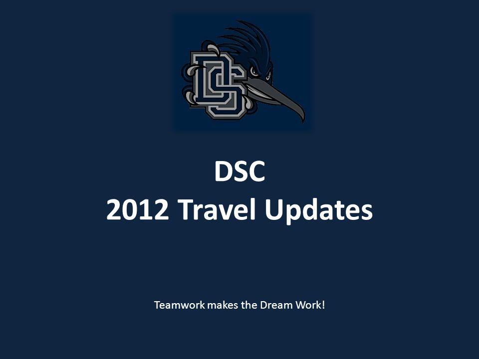 DSC 2012 Travel Updates Teamwork makes the Dream Work!