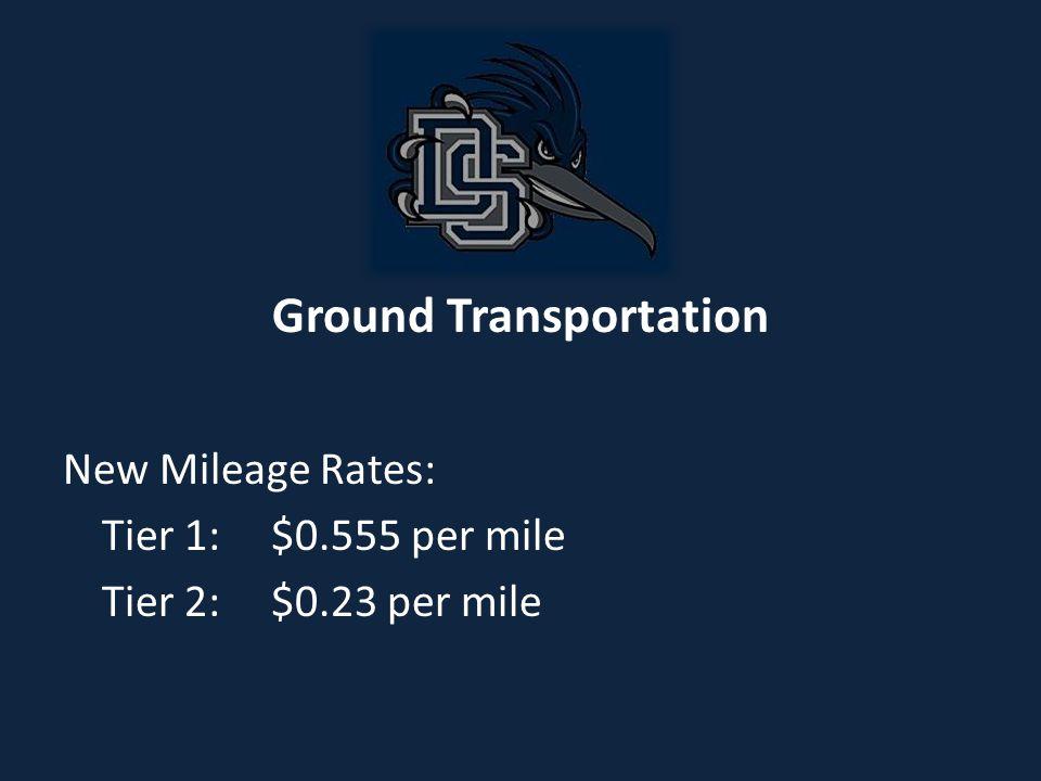 Ground Transportation New Mileage Rates: Tier 1:$0.555 per mile Tier 2:$0.23 per mile