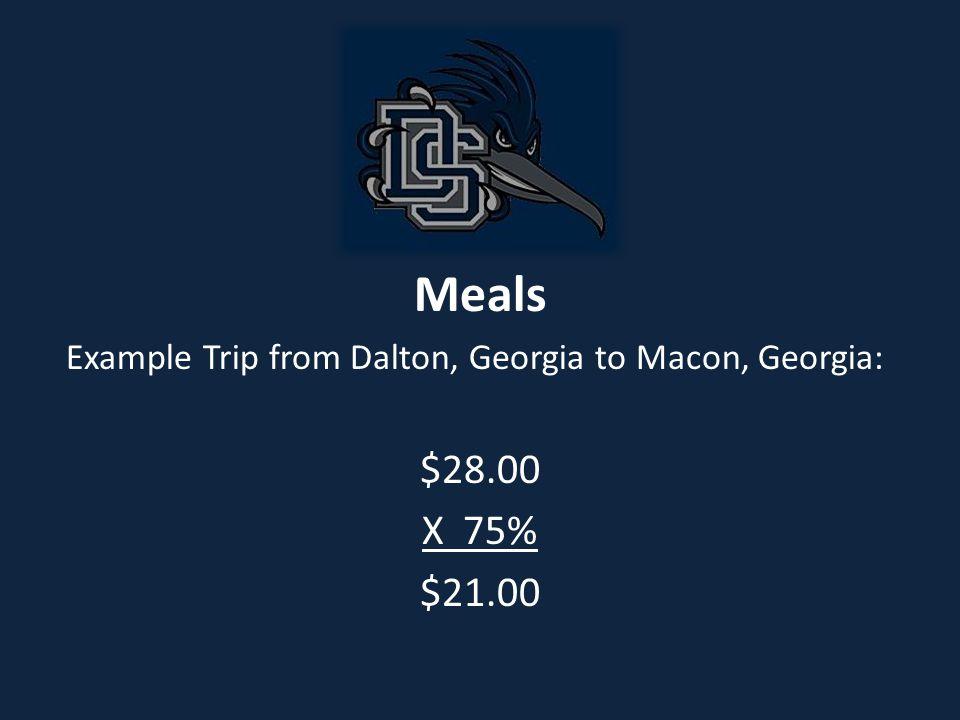 Meals Example Trip from Dalton, Georgia to Macon, Georgia: $28.00 X 75% $21.00