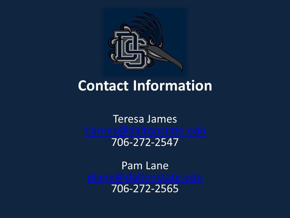 Contact Information Teresa James tjames@daltonstate.edu 706-272-2547 Pam Lane plane@daltonstate.edu 706-272-2565 tjames@daltonstate.edu plane@daltonstate.edu