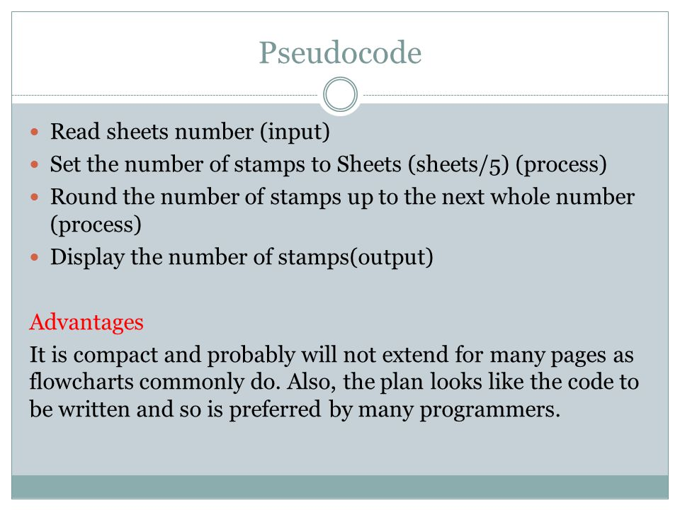 Pseudocode Read sheets number (input) Set the number of stamps to Sheets (sheets/5) (process) Round the number of stamps up to the next whole number (