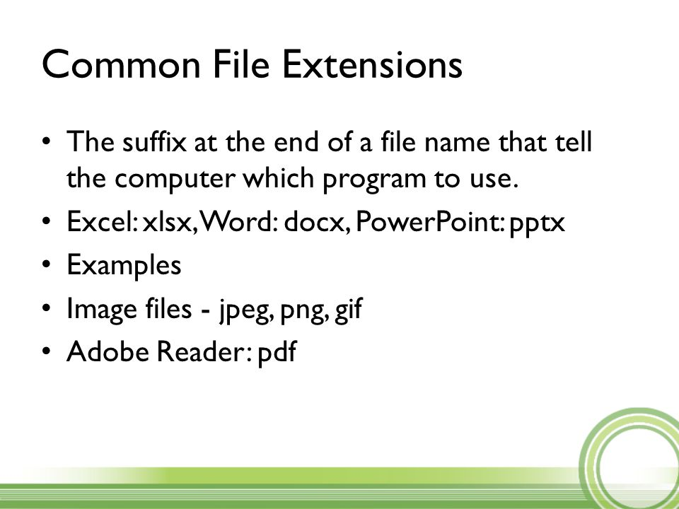 Common File Extensions The suffix at the end of a file name that tell the computer which program to use.