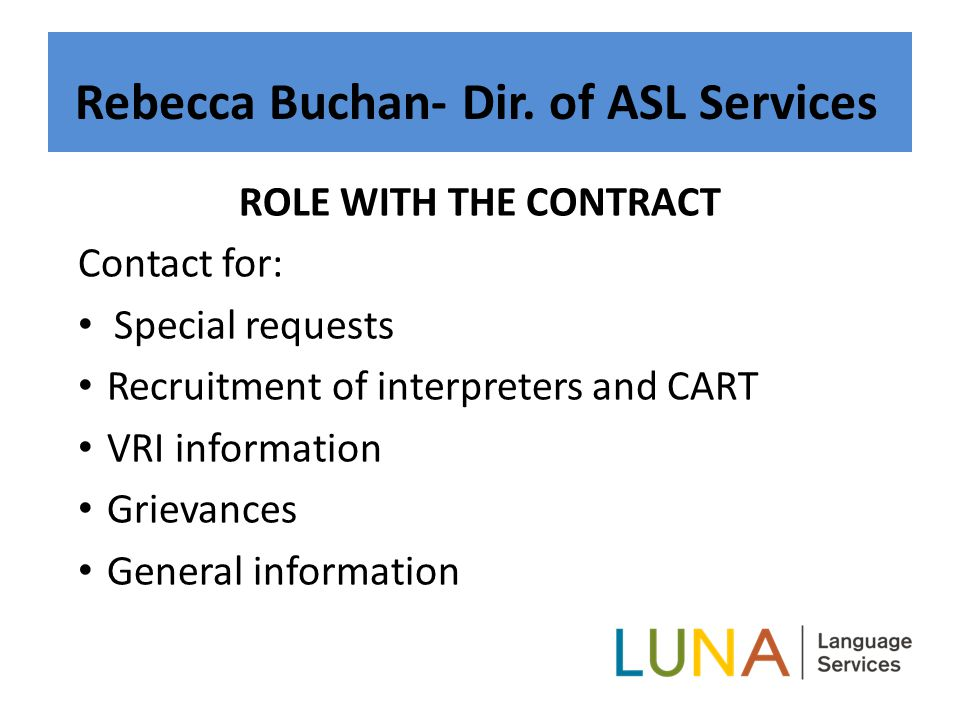 ROLE WITH THE CONTRACT Contact for: Special requests Recruitment of interpreters and CART VRI information Grievances General information Rebecca Buchan- Dir.