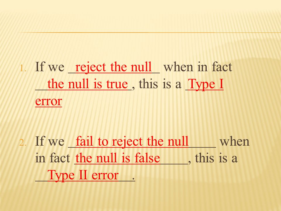  A Type I error is the mistake of rejecting the null hypothesis when it is true.