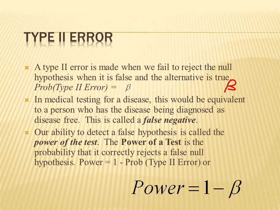  A type II error is made when we fail to reject the null hypothesis when it is false and the alternative is true.