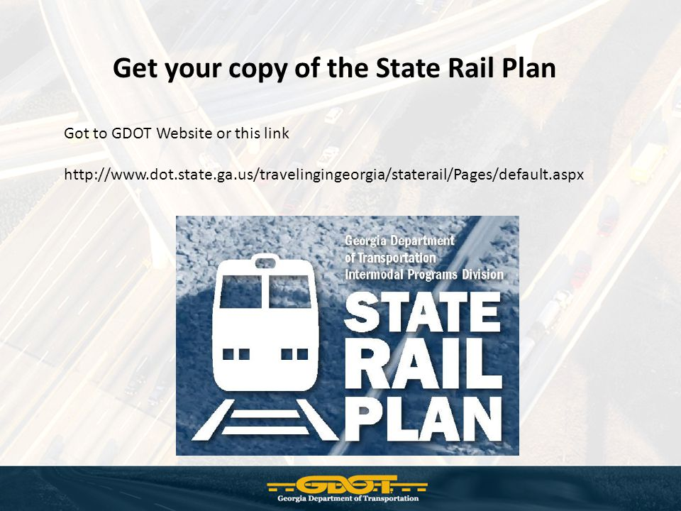 Get your copy of the State Rail Plan Got to GDOT Website or this link http://www.dot.state.ga.us/travelingingeorgia/staterail/Pages/default.aspx