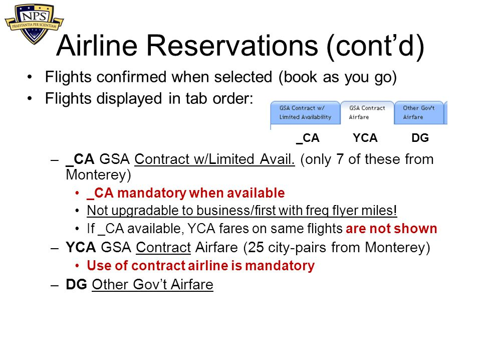 Airline Reservations (cont'd) Flights confirmed when selected (book as you go) Flights displayed in tab order: –_CA GSA Contract w/Limited Avail. (onl