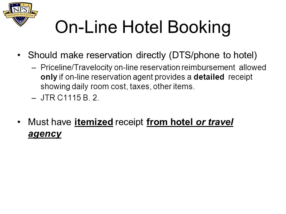 On-Line Hotel Booking Should make reservation directly (DTS/phone to hotel) –Priceline/Travelocity on-line reservation reimbursement allowed only if o