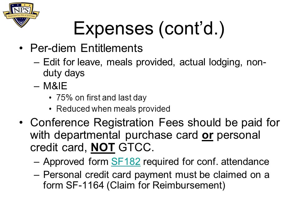 Expenses (cont'd.) Per-diem Entitlements –Edit for leave, meals provided, actual lodging, non- duty days –M&IE 75% on first and last day Reduced when