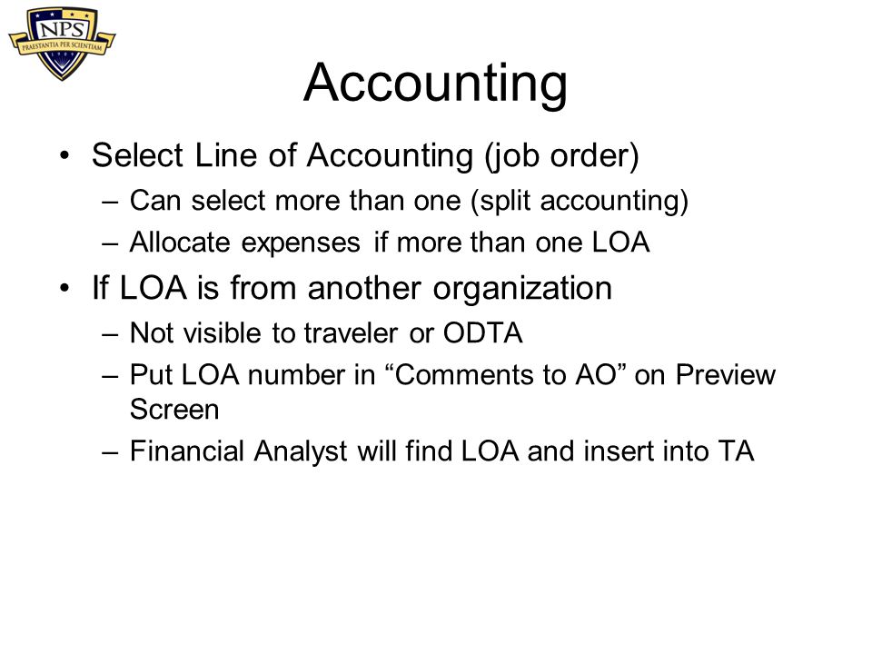 Accounting Select Line of Accounting (job order) –Can select more than one (split accounting) –Allocate expenses if more than one LOA If LOA is from a