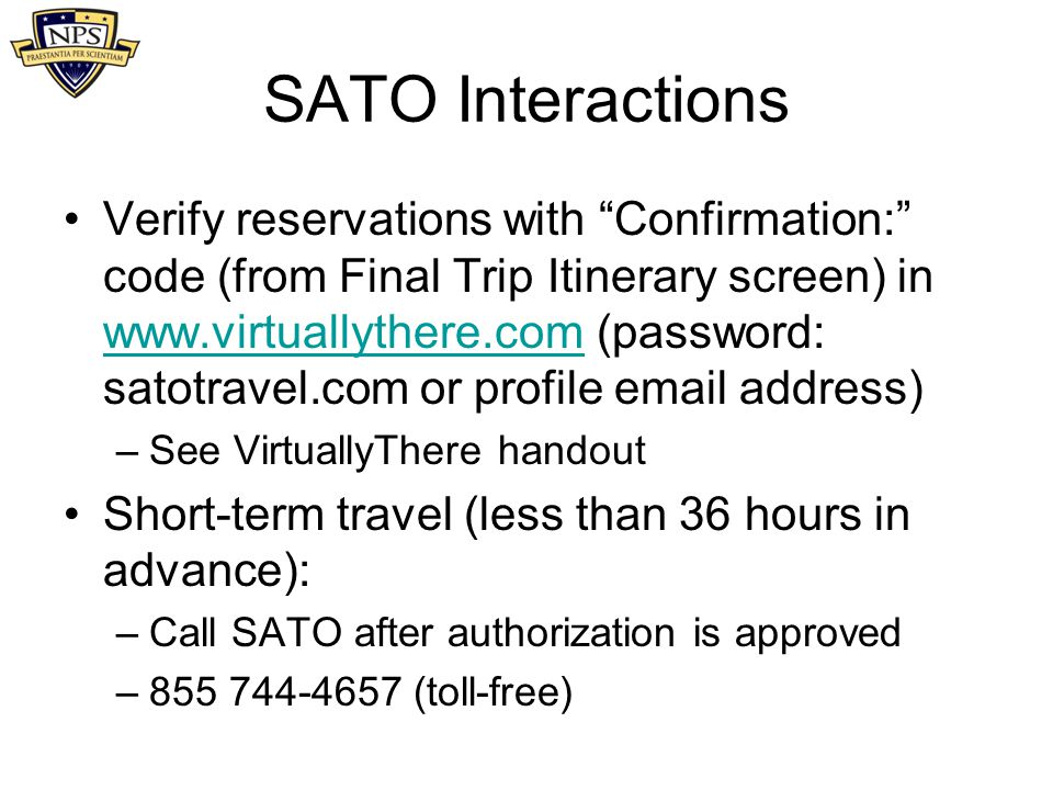 "SATO Interactions Verify reservations with ""Confirmation:"" code (from Final Trip Itinerary screen) in www.virtuallythere.com (password: satotravel.com"