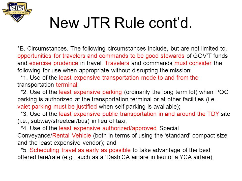 New JTR Rule cont'd. *B. Circumstances. The following circumstances include, but are not limited to, opportunities for travelers and commands to be go