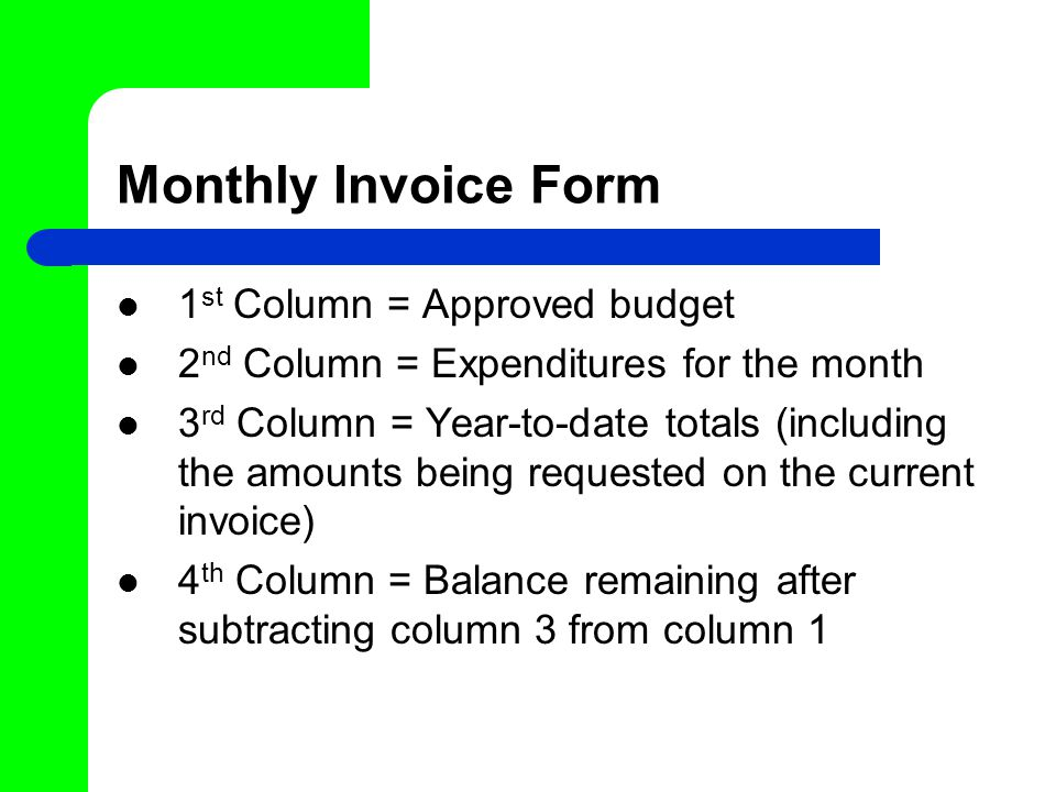 Monthly Invoice Form 1 st Column = Approved budget 2 nd Column = Expenditures for the month 3 rd Column = Year-to-date totals (including the amounts being requested on the current invoice) 4 th Column = Balance remaining after subtracting column 3 from column 1