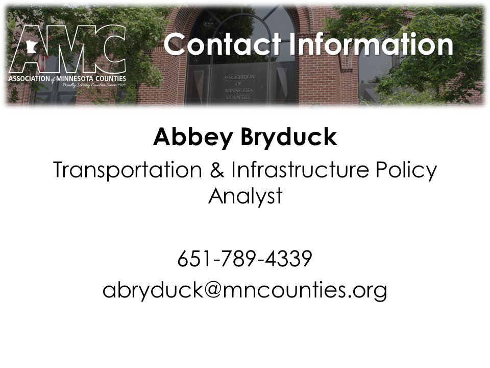 Contact Information Abbey Bryduck Transportation & Infrastructure Policy Analyst 651-789-4339 abryduck@mncounties.org