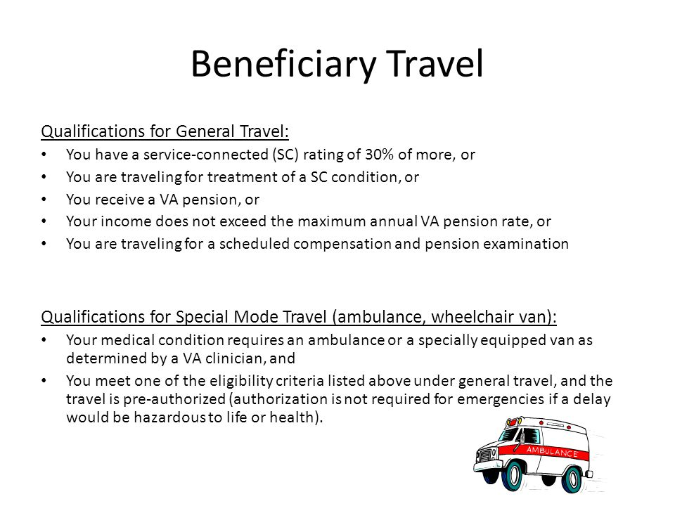 Beneficiary Travel Qualifications for General Travel: You have a service-connected (SC) rating of 30% of more, or You are traveling for treatment of a