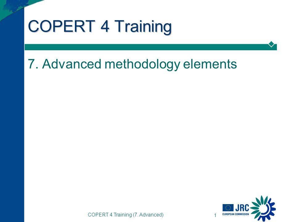 COPERT 4 Training (7. Advanced) 1 COPERT 4 Training 7. Advanced methodology elements