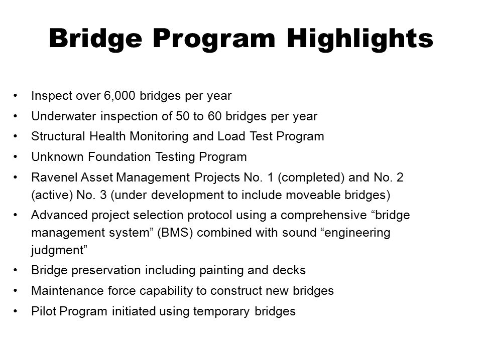 Bridge Program Highlights Inspect over 6,000 bridges per year Underwater inspection of 50 to 60 bridges per year Structural Health Monitoring and Load Test Program Unknown Foundation Testing Program Ravenel Asset Management Projects No.