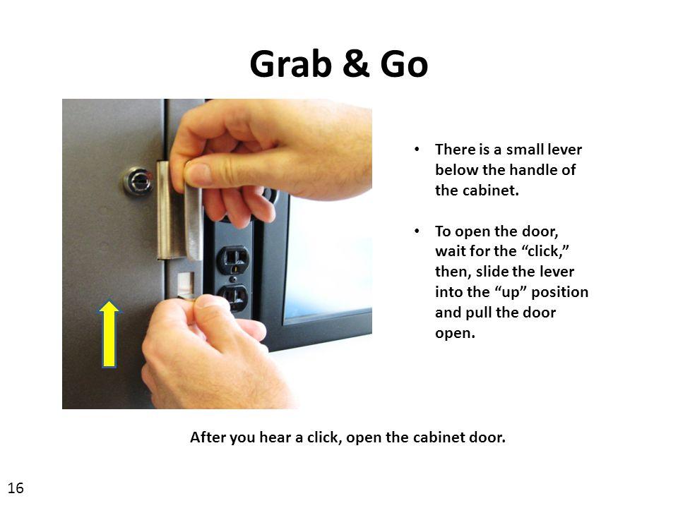 Grab & Go After you hear a click, open the cabinet door.