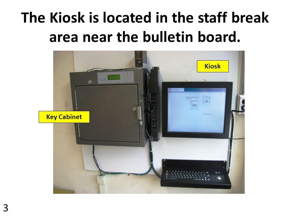 The Kiosk is located in the staff break area near the bulletin board. Kiosk Key Cabinet 3