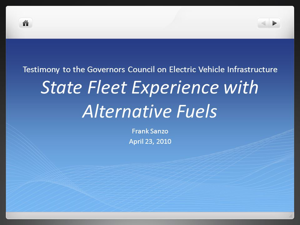 Testimony to the Governors Council on Electric Vehicle Infrastructure State Fleet Experience with Alternative Fuels Frank Sanzo April 23, 2010