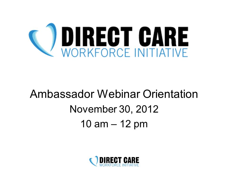 Ambassador Webinar Orientation November 30, 2012 10 am – 12 pm