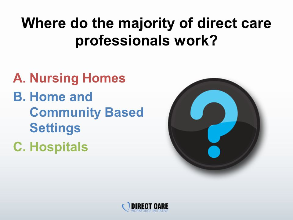 Where do the majority of direct care professionals work.