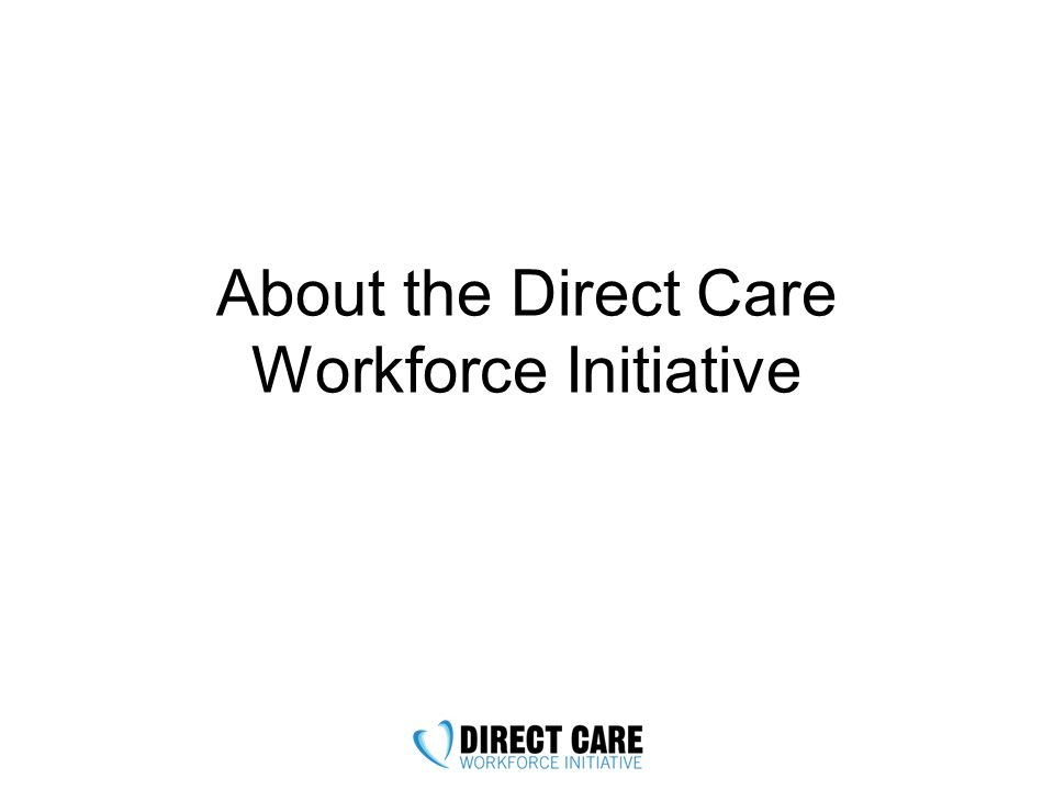 About the Direct Care Workforce Initiative