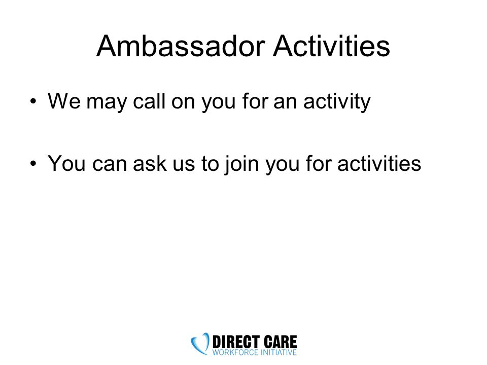 Ambassador Activities We may call on you for an activity You can ask us to join you for activities