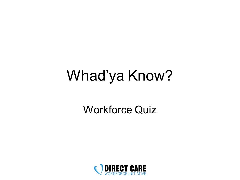 Whad'ya Know Workforce Quiz