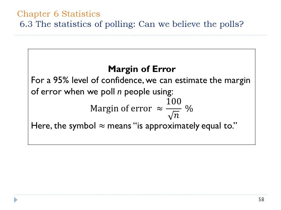 Chapter 6 Statistics 6.3 The statistics of polling: Can we believe the polls? 58